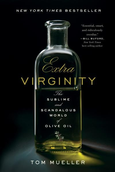 Extra Virginity : The Sublime and Scandalous World of Olive Oil | myfoodistry
